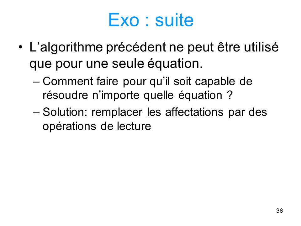 Exo : suite L'algorithme précédent ne peut être utilisé que pour une seule équation.