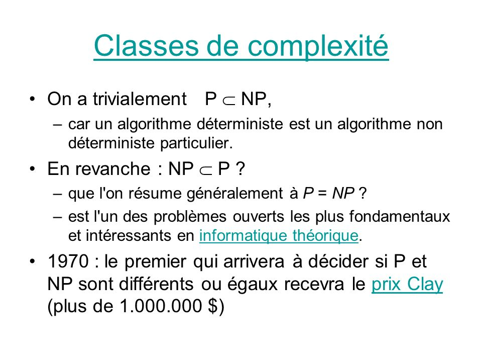 Classes de complexité On a trivialement P  NP, En revanche : NP  P