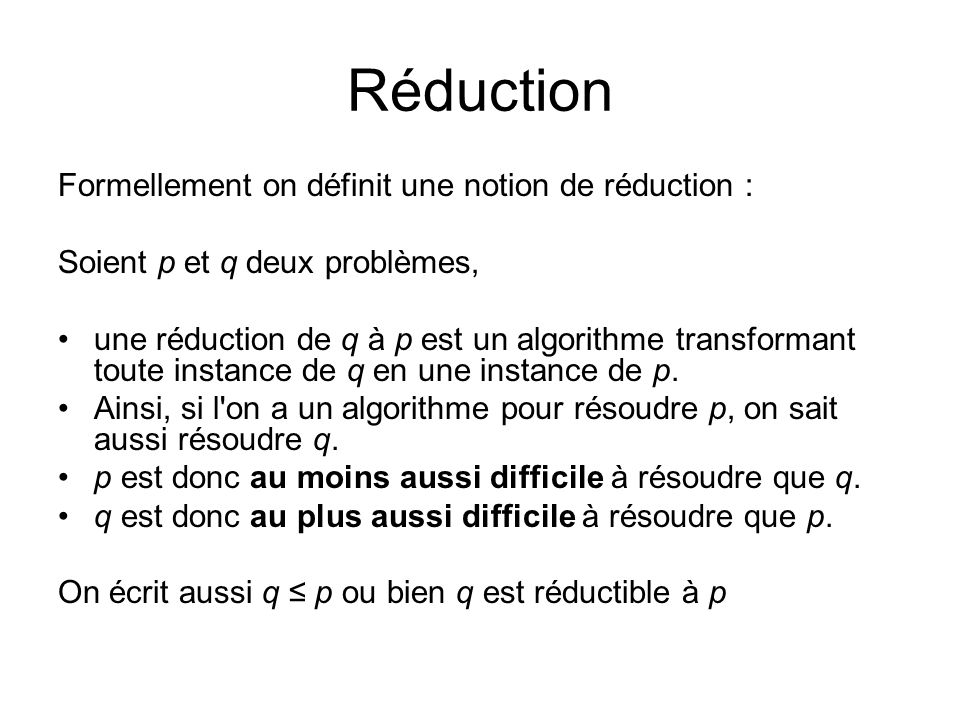 Réduction Formellement on définit une notion de réduction :