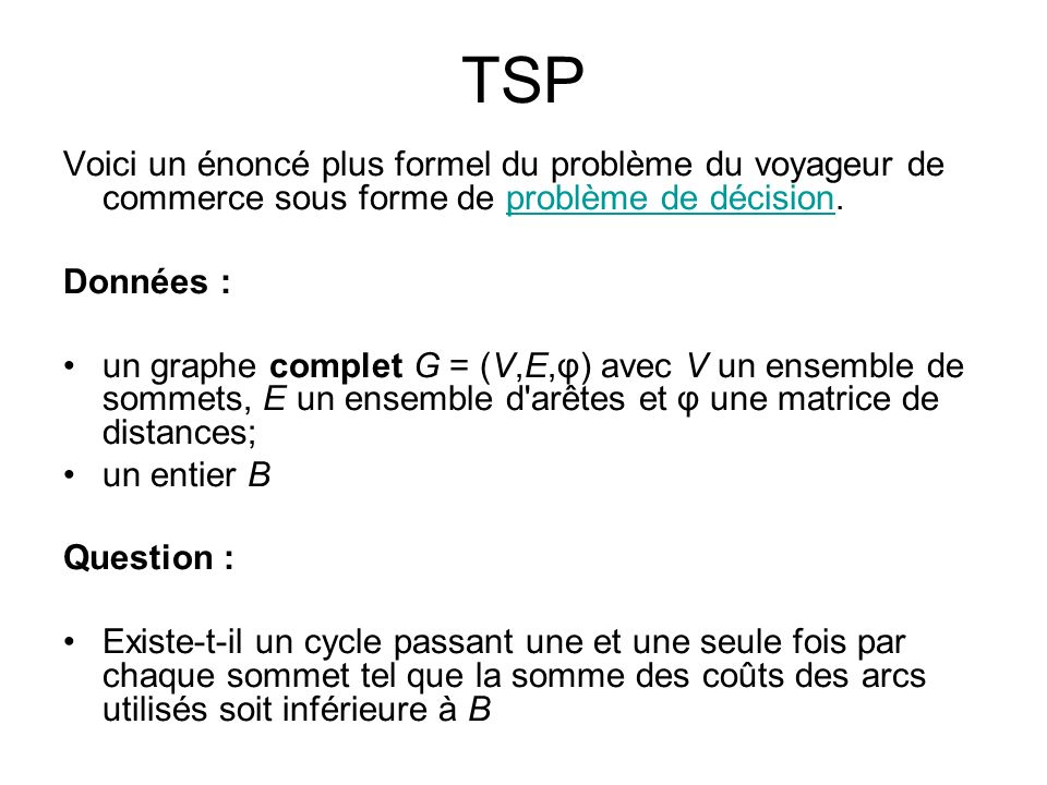 TSP Voici un énoncé plus formel du problème du voyageur de commerce sous forme de problème de décision.