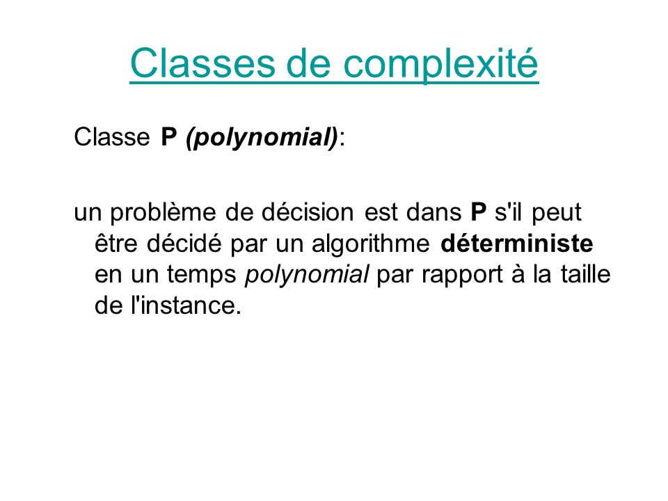 Classes de complexité Classe P (polynomial):
