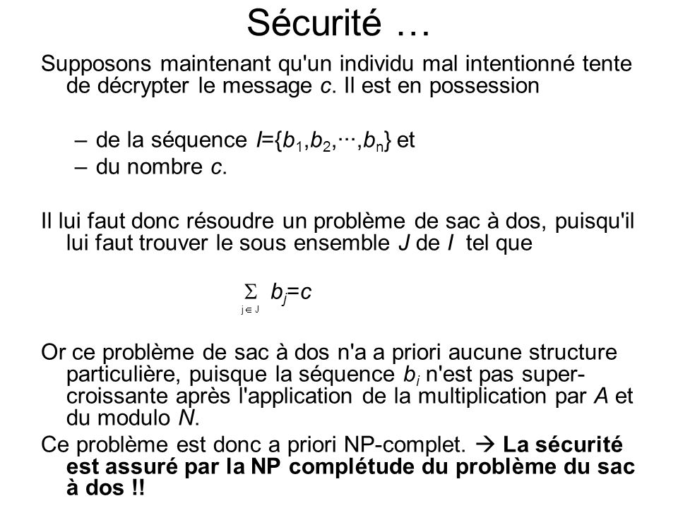 Sécurité … Supposons maintenant qu un individu mal intentionné tente de décrypter le message c. Il est en possession.