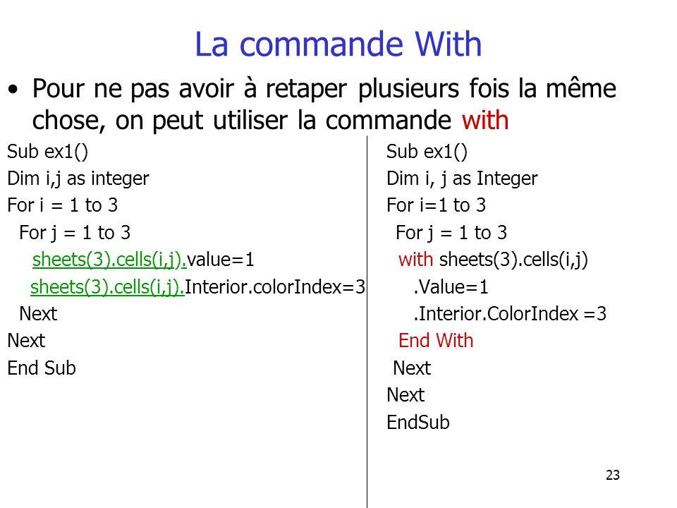 La commande With Pour ne pas avoir à retaper plusieurs fois la même chose, on peut utiliser la commande with.