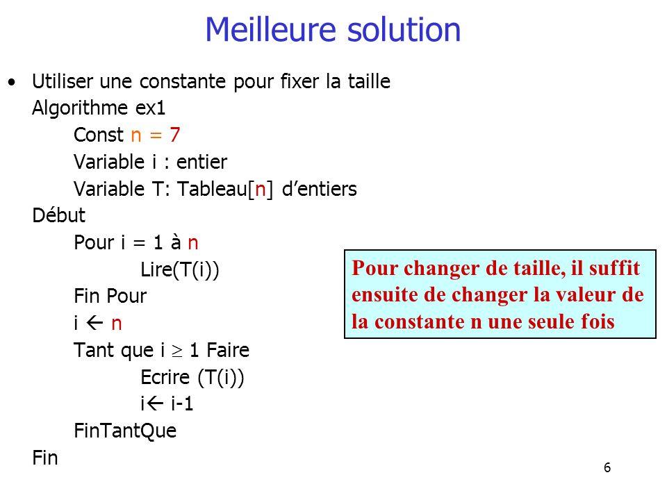 Meilleure solution Utiliser une constante pour fixer la taille. Algorithme ex1. Const n = 7. Variable i : entier.