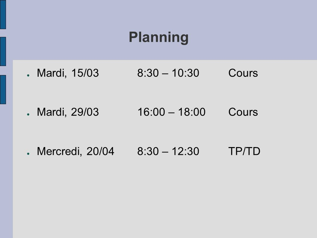 Planning Mardi, 15/03 8:30 – 10:30 Cours