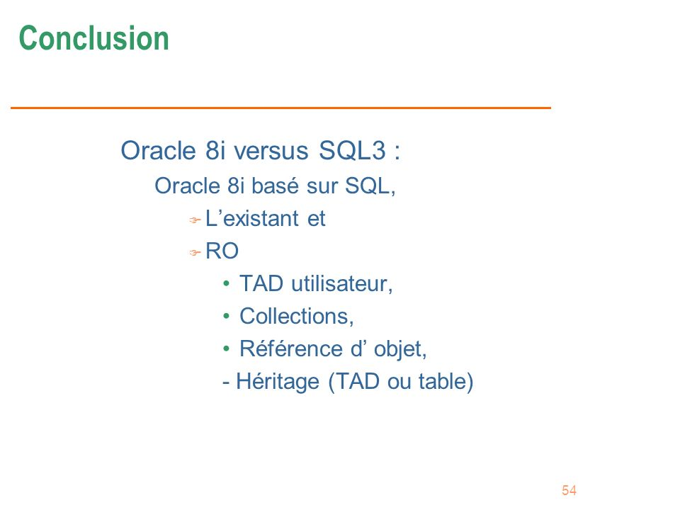 Conclusion Oracle 8i versus SQL3 : Oracle 8i basé sur SQL,