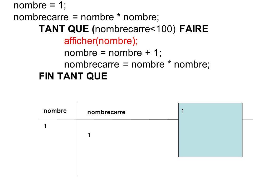 nombrecarre = nombre * nombre; TANT QUE (nombrecarre<100) FAIRE