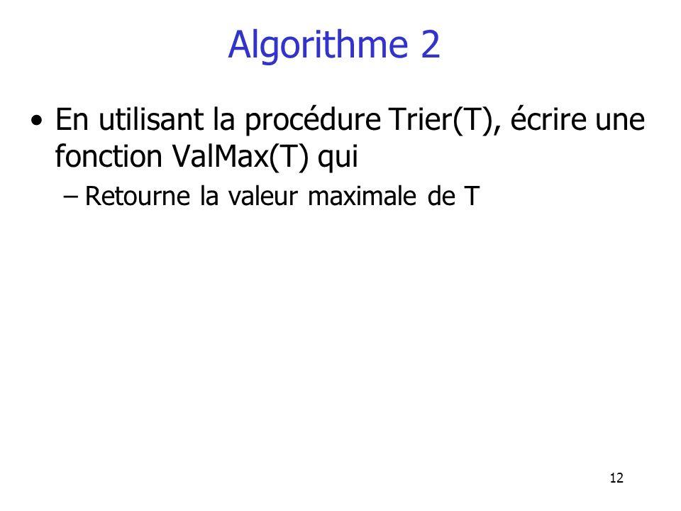 Algorithme 2 En utilisant la procédure Trier(T), écrire une fonction ValMax(T) qui.