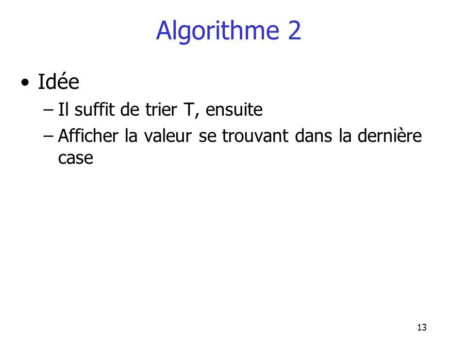 Algorithme 2 Idée Il suffit de trier T, ensuite