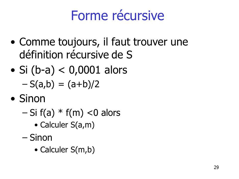 Forme récursive Comme toujours, il faut trouver une définition récursive de S. Si (b-a) < 0,0001 alors.