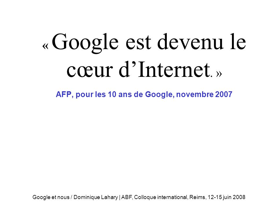 « Google est devenu le cœur d'Internet. »