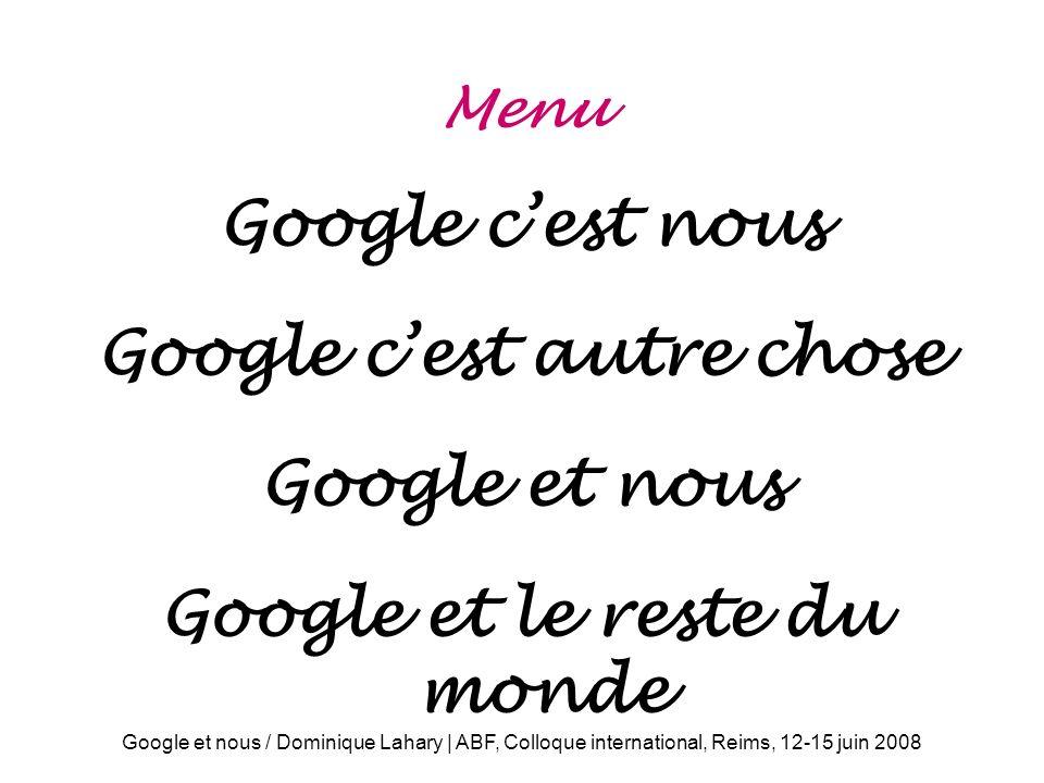 Google c'est autre chose Google et le reste du monde