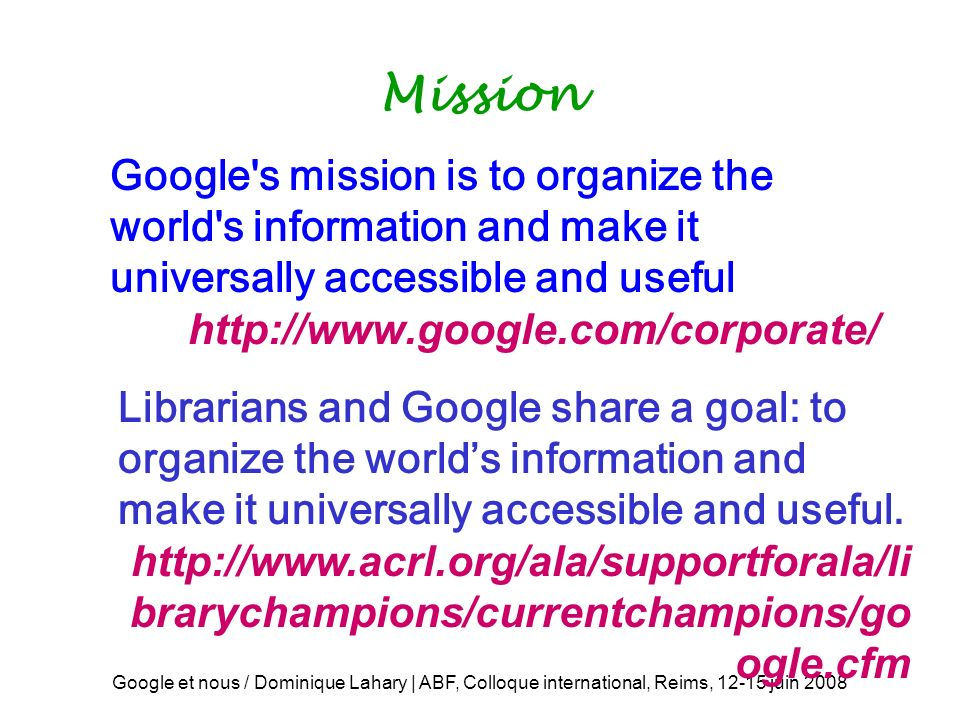 Mission Google s mission is to organize the world s information and make it universally accessible and useful.