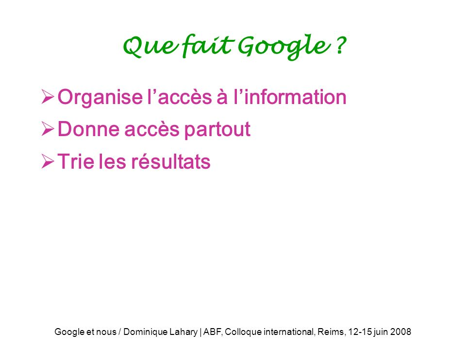 Que fait Google Organise l'accès à l'information Donne accès partout