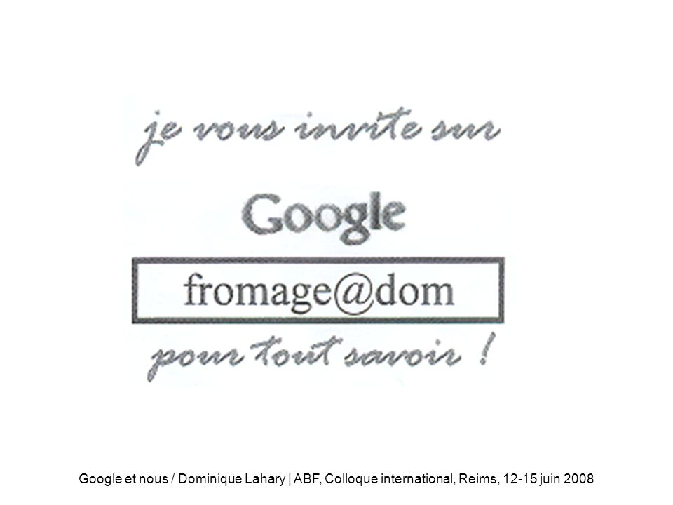 Fromage@dom:zoom Google et nous / Dominique Lahary | ABF, Colloque international, Reims, 12-15 juin 2008.