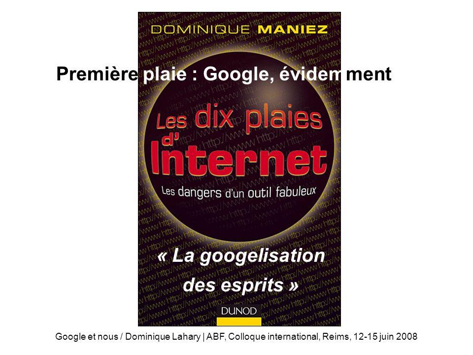 Les 10 plaies d'Internet Première plaie : Google, évidemment