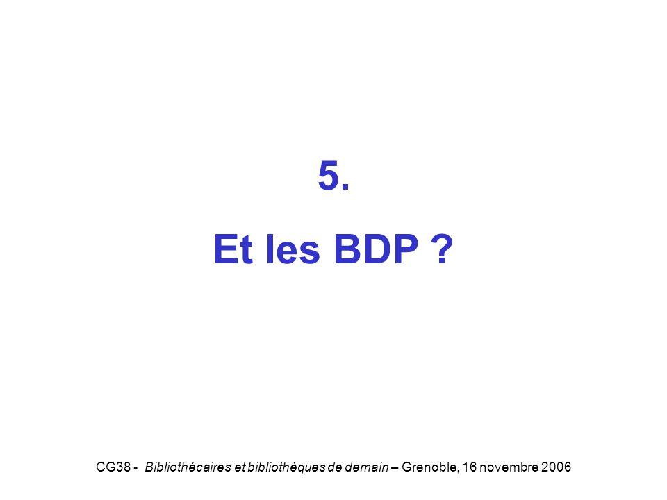 5. Et les BDP 5 CG38 - Bibliothécaires et bibliothèques de demain – Grenoble, 16 novembre 2006