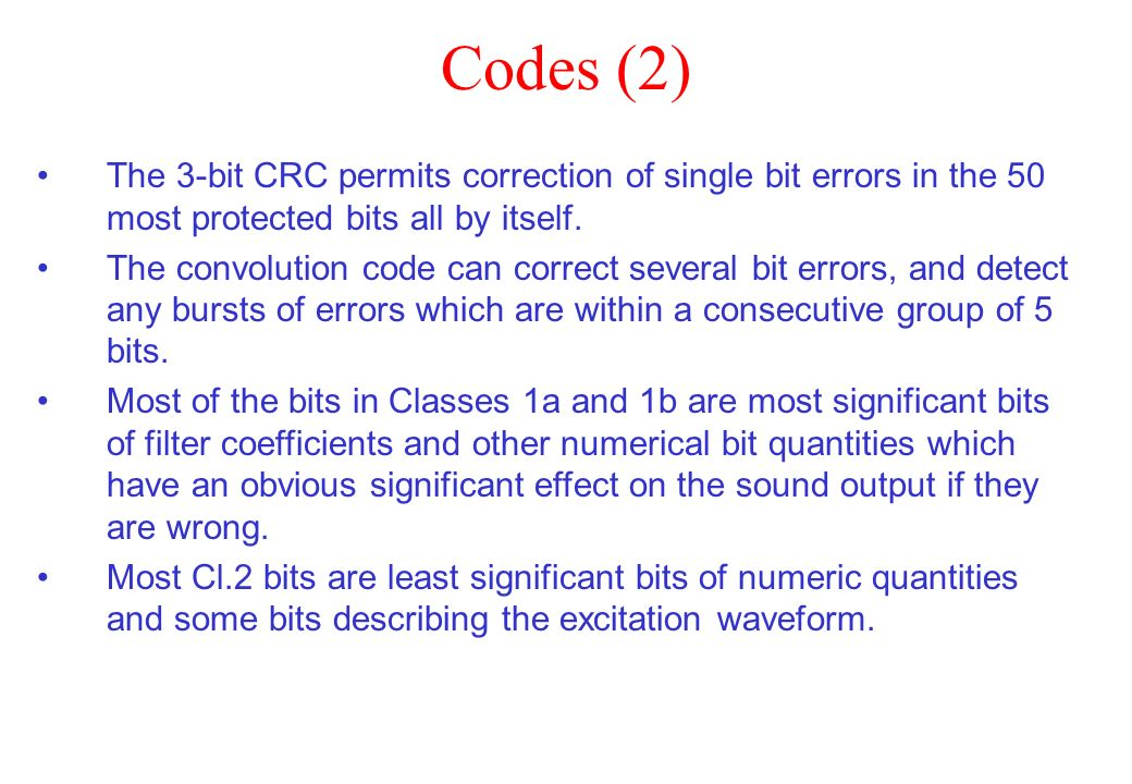 Codes (2)The 3-bit CRC permits correction of single bit errors in the 50 most protected bits all by itself.