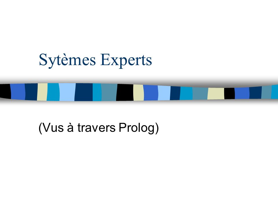 Sytèmes Experts (Vus à travers Prolog)