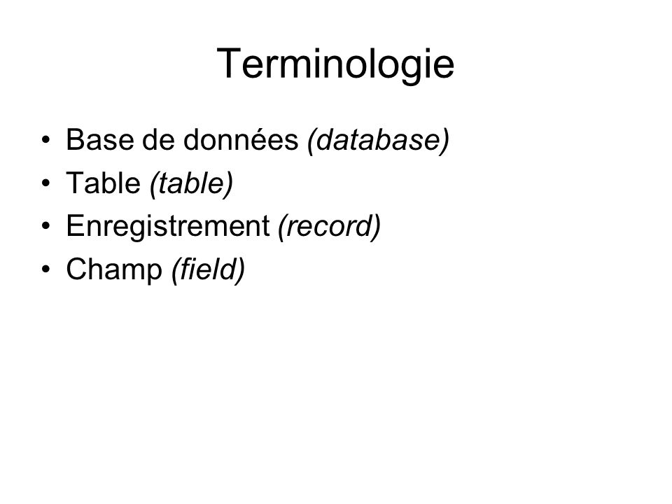 Terminologie Base de données (database) Table (table)