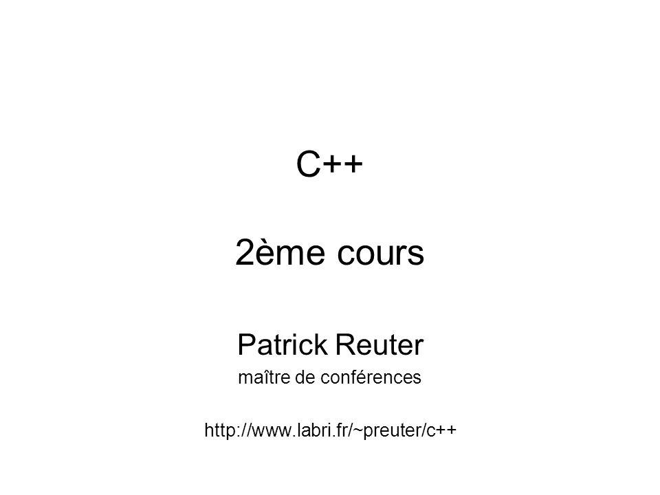 Patrick Reuter maître de conférences http://www.labri.fr/~preuter/c++