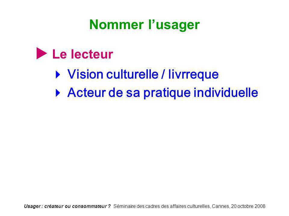 Nommer l'usager  Le lecteur  Vision culturelle / livrreque