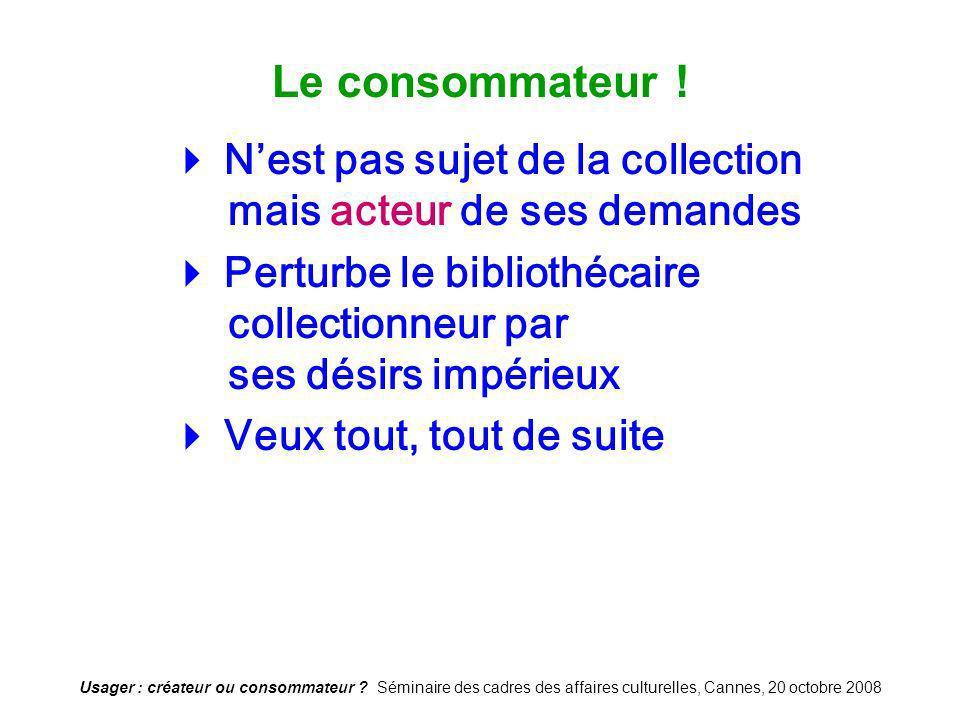 Le consommateur !  N'est pas sujet de la collection mais acteur de ses demandes.