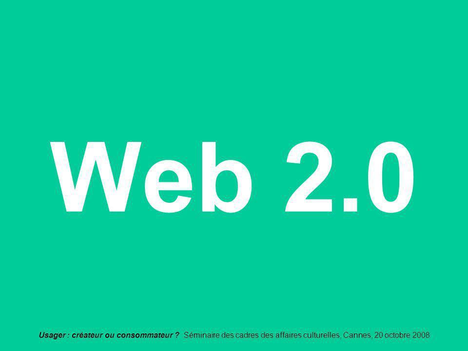 Web 2.0 Usager : créateur ou consommateur .