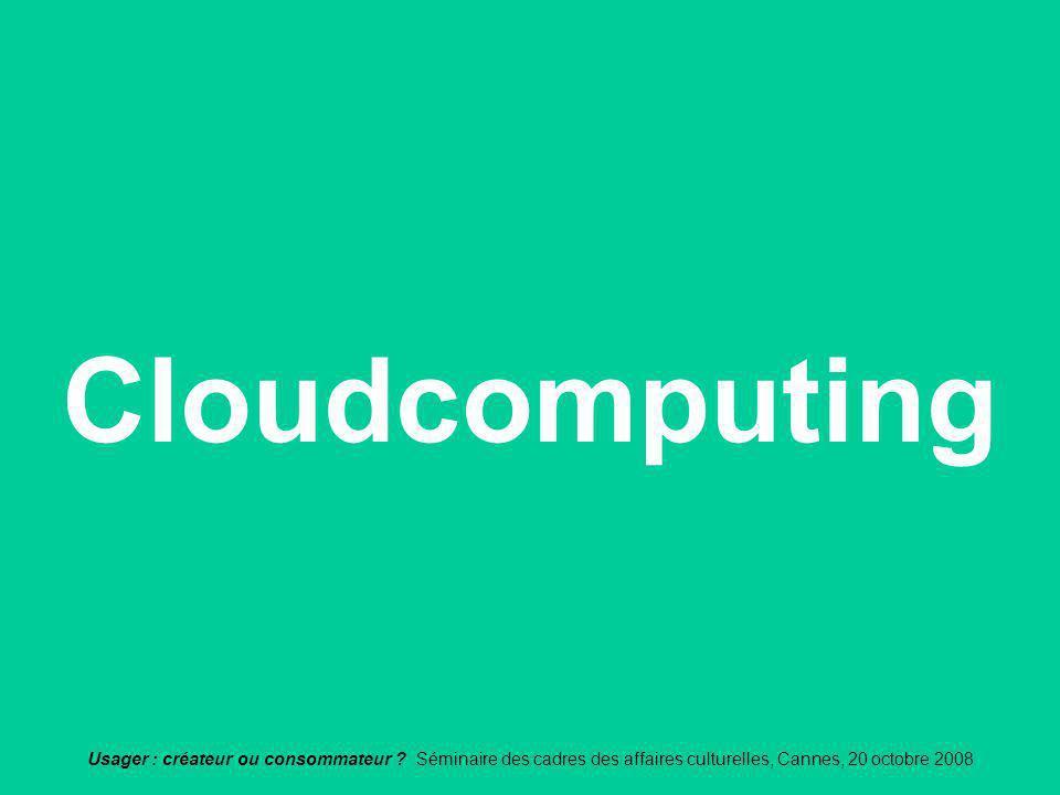 Cloudcomputing Usager : créateur ou consommateur .