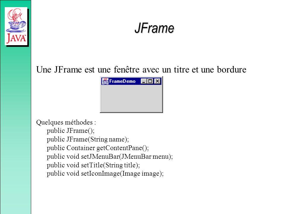 JFrame Une JFrame est une fenêtre avec un titre et une bordure