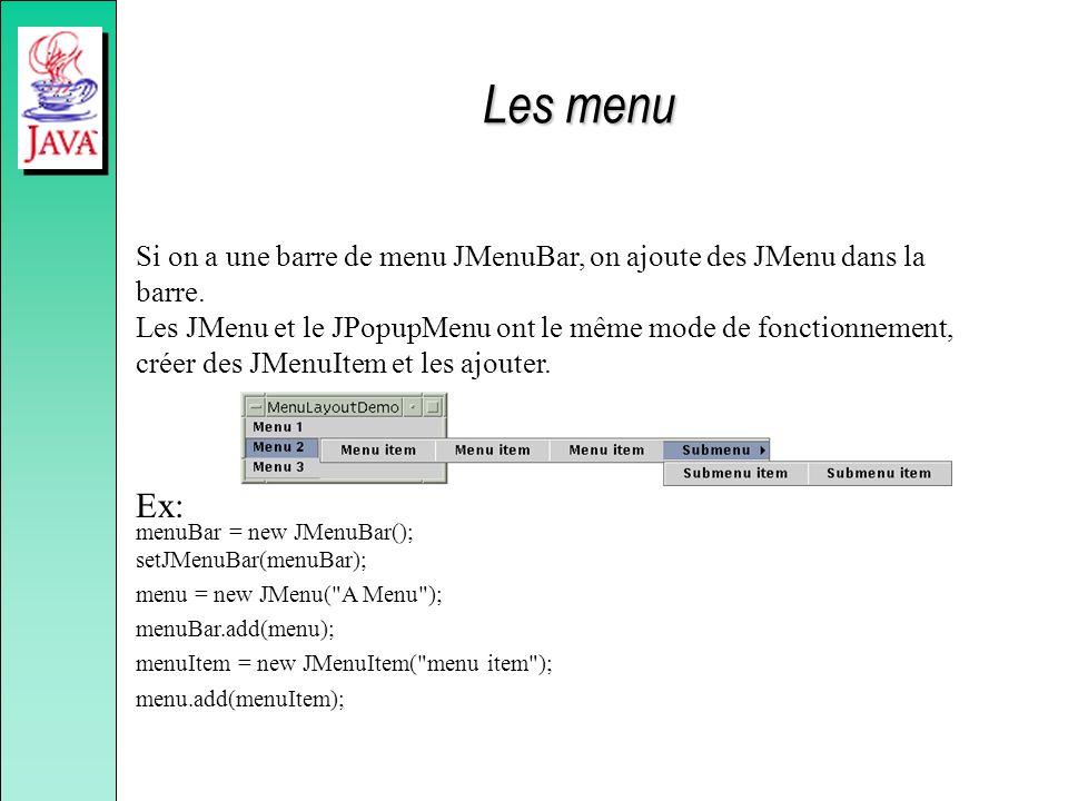 Les menu Ex: menuBar = new JMenuBar();