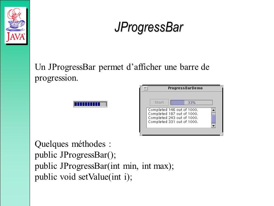 JProgressBar Un JProgressBar permet d'afficher une barre de progression.