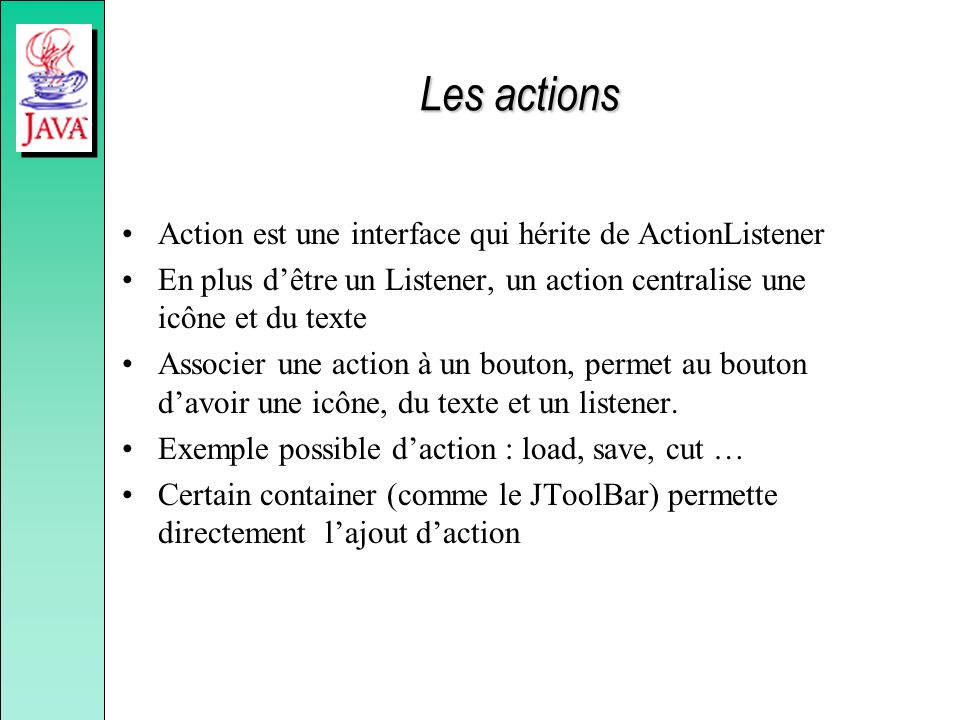 Les actions Action est une interface qui hérite de ActionListener