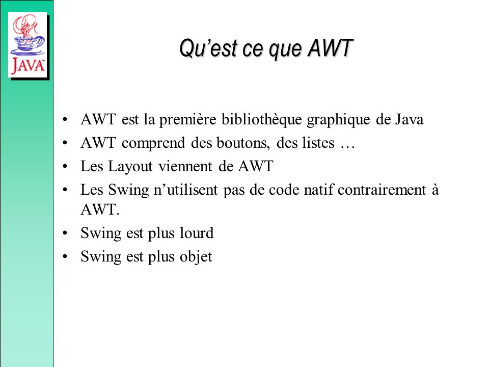 Qu'est ce que AWT AWT est la première bibliothèque graphique de Java