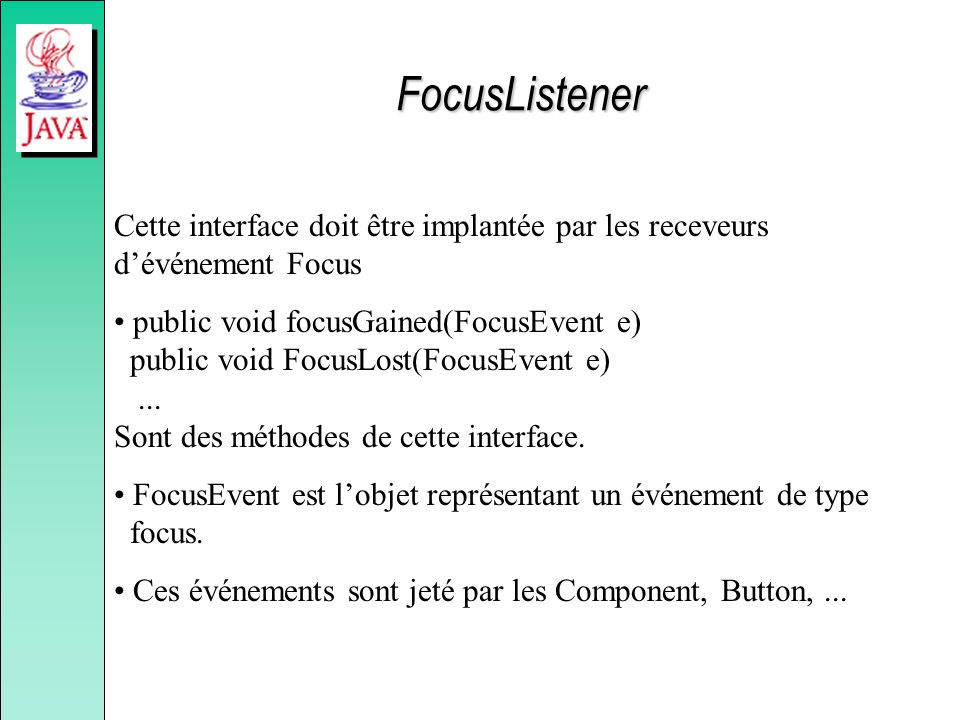 FocusListener Cette interface doit être implantée par les receveurs d'événement Focus.