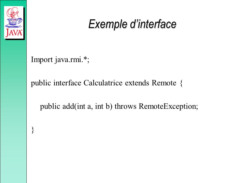 Exemple d'interface Import java.rmi.*;