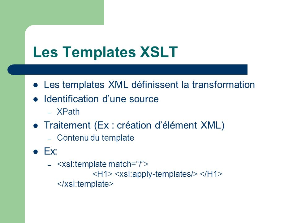 Les Templates XSLT Les templates XML définissent la transformation