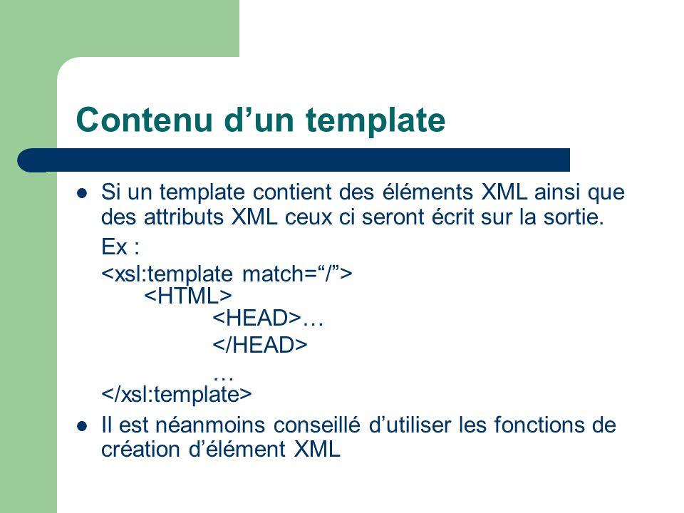 Contenu d'un templateSi un template contient des éléments XML ainsi que des attributs XML ceux ci seront écrit sur la sortie.