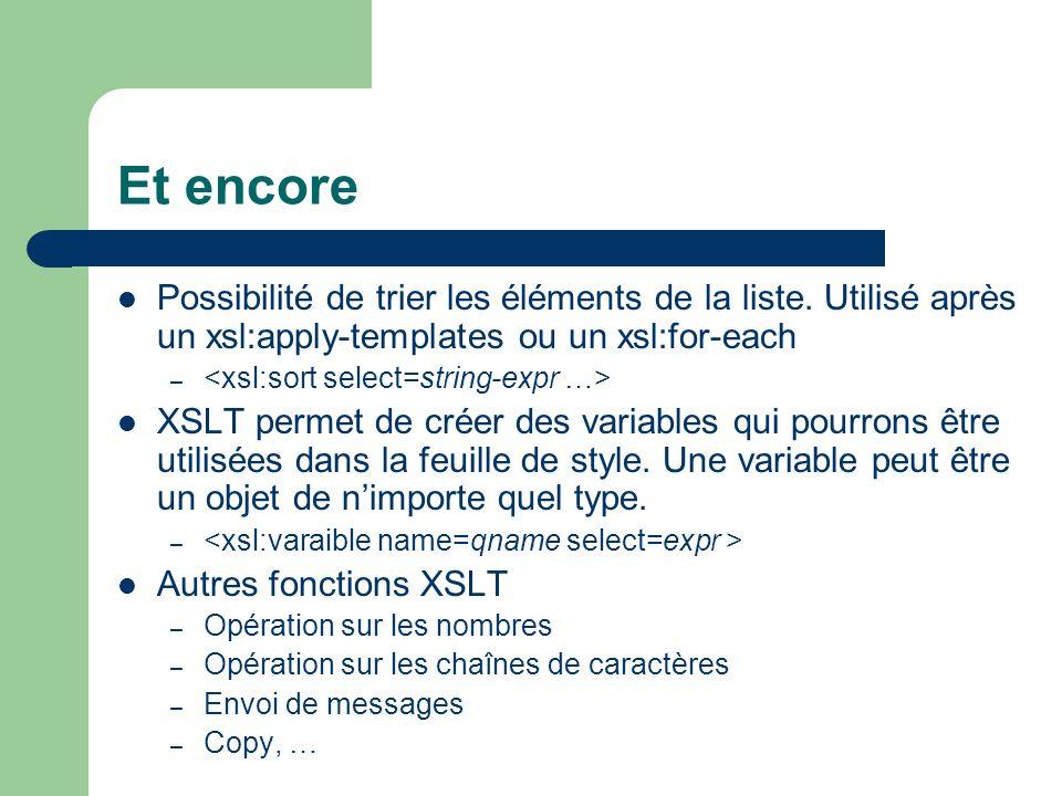 Et encore Possibilité de trier les éléments de la liste. Utilisé après un xsl:apply-templates ou un xsl:for-each.