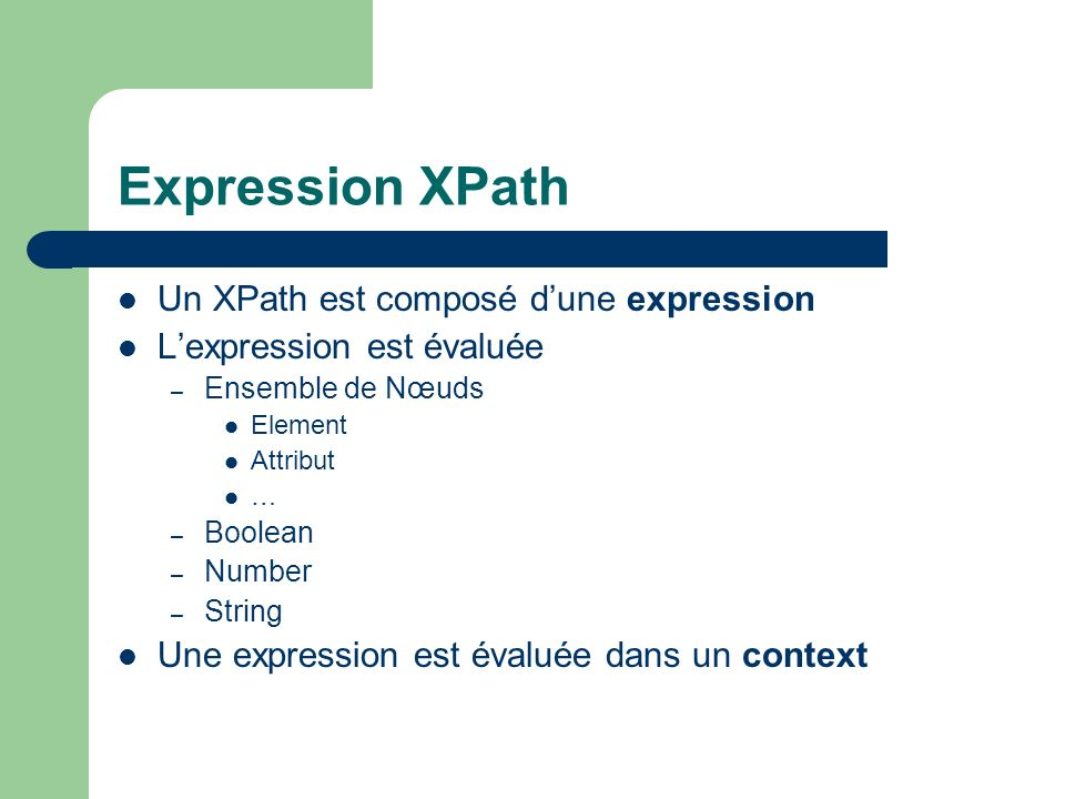 Expression XPath Un XPath est composé d'une expression