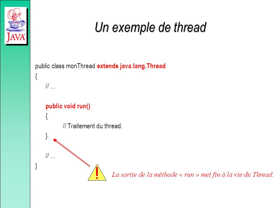 Un exemple de thread public class monThread extends java.lang.Thread {