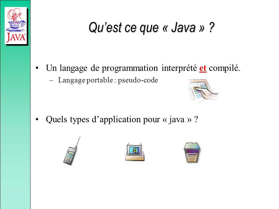 Qu'est ce que « Java » Un langage de programmation interprété et compilé. Langage portable : pseudo-code.