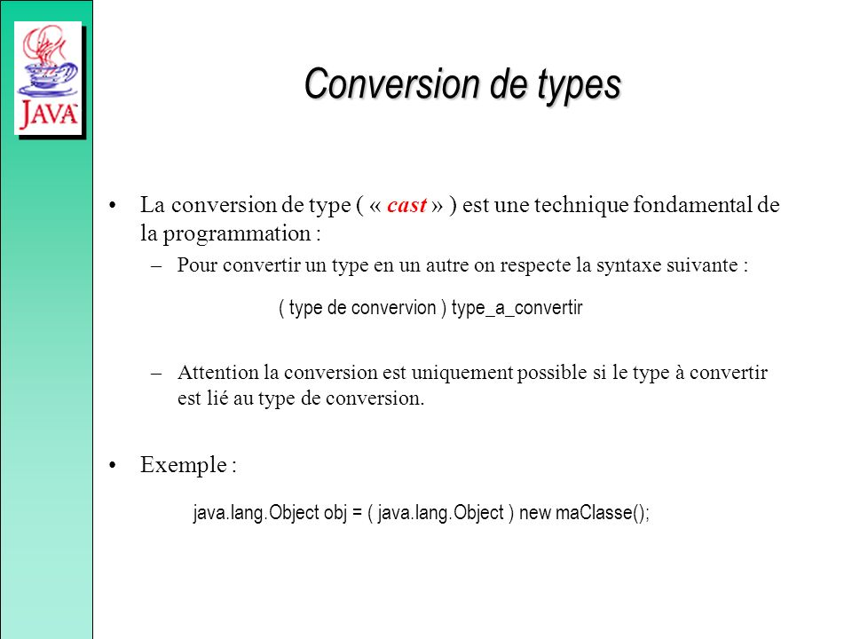 Conversion de types La conversion de type ( « cast » ) est une technique fondamental de la programmation :
