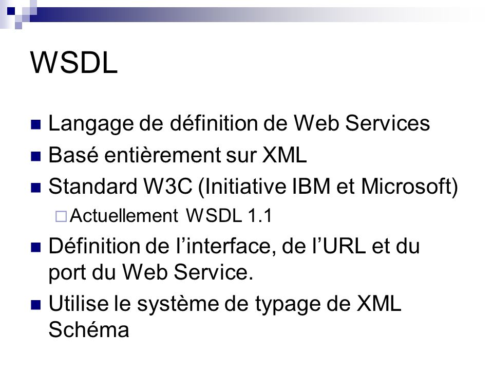 WSDL Langage de définition de Web Services Basé entièrement sur XML