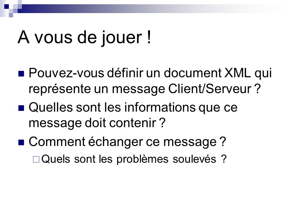 A vous de jouer ! Pouvez-vous définir un document XML qui représente un message Client/Serveur