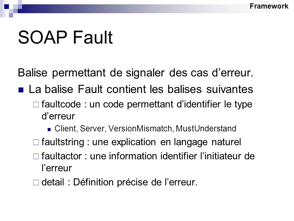 SOAP Fault Balise permettant de signaler des cas d'erreur.