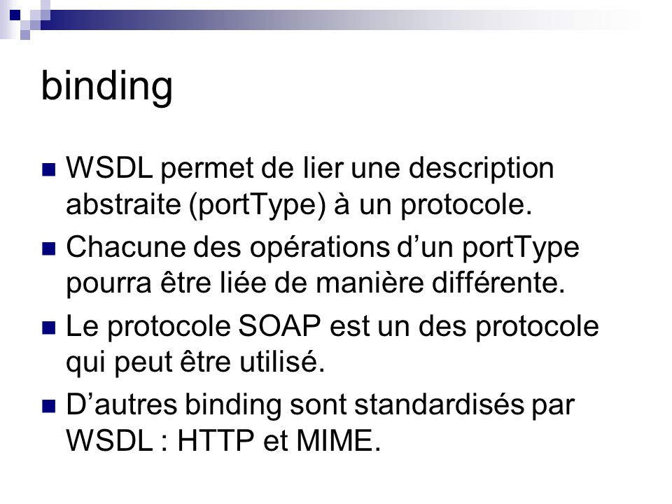 binding WSDL permet de lier une description abstraite (portType) à un protocole.