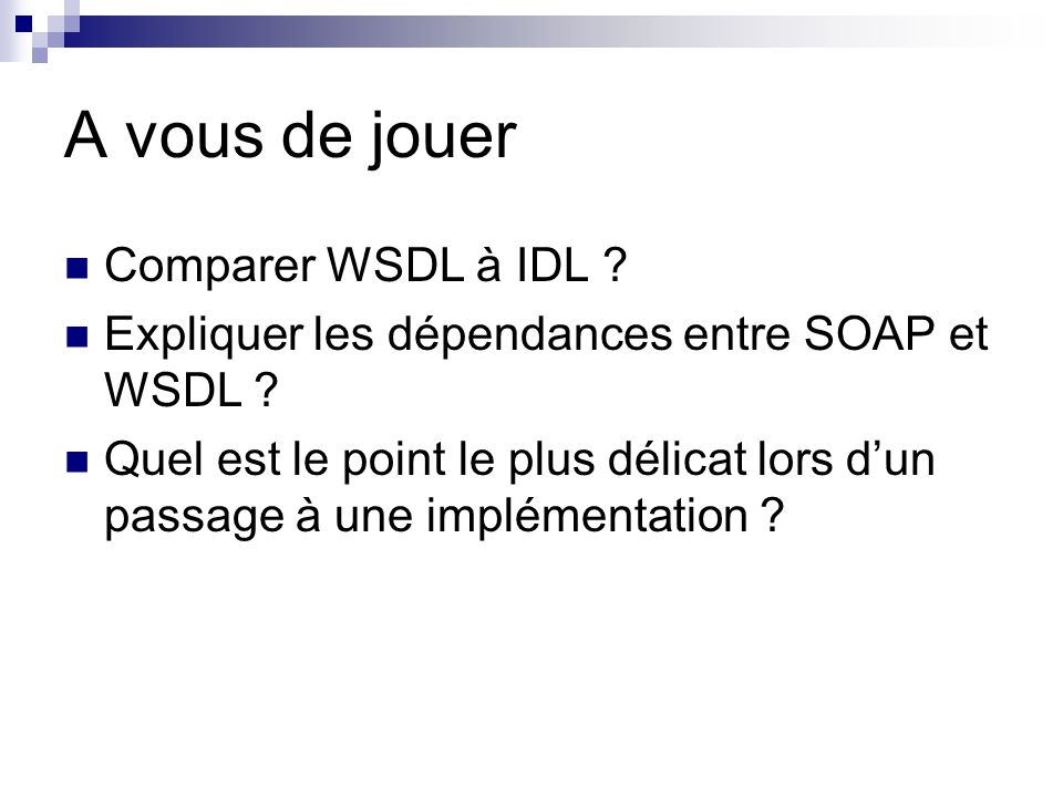 A vous de jouer Comparer WSDL à IDL