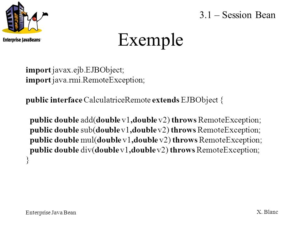 Exemple 3.1 – Session Bean import javax.ejb.EJBObject;