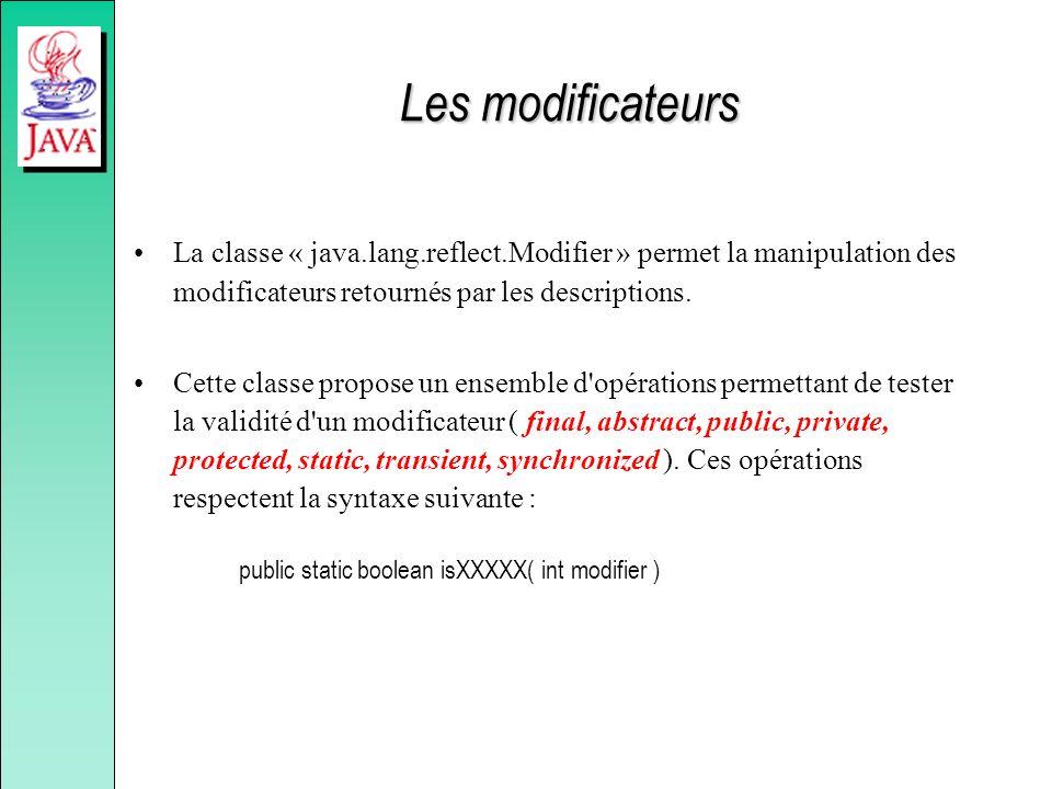 Les modificateurs La classe « java.lang.reflect.Modifier » permet la manipulation des modificateurs retournés par les descriptions.